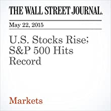 U.S. Stocks Rise; S&P 500 Hits Record (       UNABRIDGED) by Dan Strumpf Narrated by Ken Borgers