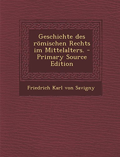 Geschichte Des Romischen Rechts Im Mittelalters. - Primary Source Edition