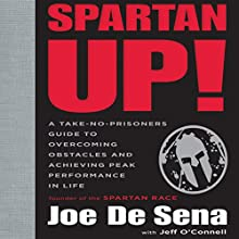 Spartan Up!: A Take-No-Prisoners Guide to Overcoming Obstacles and Achieving Peak Performance in Life Audiobook by Joe De Sena, Jeff O'Connell Narrated by Christian Rummel