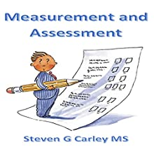 Measurement and Assessment (       UNABRIDGED) by Steven G Carley Narrated by Steven G Carley