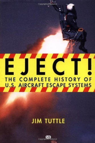 Eject!: The Complete History of U.S. Aircraft Escape Systems by Jim Tuttle (2002-01-01)
