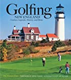 Golfing New England: Courses, Legends, History, and Hints (Essential)