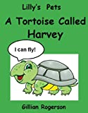 Lillys Pets - A Tortoise Called Harvey