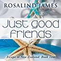 Just Good Friends: Escape to New Zealand, Book 2 (       UNABRIDGED) by Rosalind James Narrated by Claire Bocking