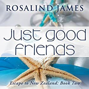Just Good Friends: Escape to New Zealand, Book 2 | [Rosalind James]