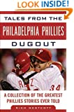 Tales from the Philadelphia Phillies Dugout: A Collection of the Greatest Phillies Stories Ever Told (Tales from the Team)