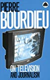 Bourdieu: On Television and Journalism (0745313388) by Bourdieu, Pierre