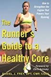 The Runner's Guide to a Healthy Core: How to Strengthen the Engine That Powers Your Running