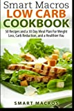 Smart Macros Low Carb Cookbook: 50 Recipes and a 30 Day Meal Plan For Weight Loss, Carb Reduction, and a Healthier You