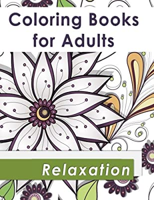 Coloring Books for Adults Relaxation: Over 45 Lovely Coloring Pages! Adult Coloring with Flowers, Animals, and Patterns; Stress Relief Coloring Books for Grownups