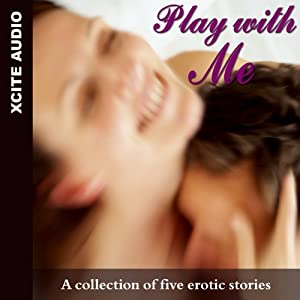 Play with Me: A Collection of Five Erotic Stories | [Miranda Forbes]