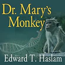 Dr. Mary's Monkey: How the Unsolved Murder of a Doctor, a Secret Laboratory in New Orleans and Cancer-Causing Monkey Viruses Are Linked to Lee Harvey Oswald, the JFK Assassination, and Emerging Global Epidemics (       UNABRIDGED) by Edward T. Haslam Narrated by Jim Meskimen