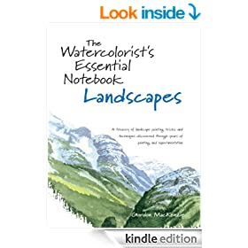 The Watercolorist's Essential Notebook - Landscapes: A Treasury of Landscape Painting Tricks and Techniques Discovered Through Years of Painting and Experimentation