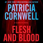 Flesh and Blood: A Scarpetta Novel, Book 22 (       UNABRIDGED) by Patricia Cornwell Narrated by To Be Announced