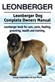 Leonberger. Leonberger Dog Complete Owners Manual. Leonberger book for care, costs, feeding, grooming, health and training.