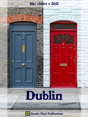 Dublin 2011 (99¢ Cities) - Travel guide & Irish phrasebook, history of Dublin, travel tips, and more