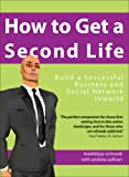 How to Get a Second Life: Build a Successful Business and Social Network Inworld (190574529X) by Schnook, Madddyyy