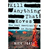 Kill Anything That Moves: The Real American War in Vietnam (American Empire Project) ~ Nick Turse