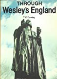 Through Wesley's England (0687418992) by Dowley, Tim