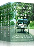 50 Shades Of Amish Love, Box Set, Books 1-3 (Amish Romance): (Three Books in One Box Set)