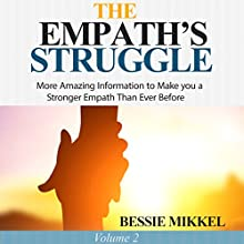 The Empath's Struggle, Volume 2: More Amazing Information to Make You a Stronger Empath Than Ever Before Audiobook by Bessie Mikkel Narrated by Catherine Carter