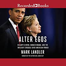 Alter Egos: Hillary Clinton, Barack Obama, and the Twilight Struggle over American Power Audiobook by Mark Landler Narrated by Jason Culp, Mark Landler