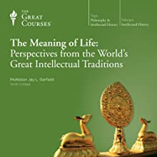 The Meaning of Life: Perspectives from the World's Great Intellectual Traditions  by  The Great Courses Narrated by Professor Jay L. Garfield