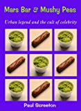 Paul Screeton Mars Bar and Mushy Peas: Urban Legend and the Cult of Celebrity