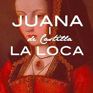 Juana I de Castilla La Loca [Joanna of Castile the Mad] Audiobook