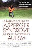 img - for A Parent's Guide to Asperger Syndrome and High-Functioning Autism: How to Meet the Challenges and Help Your Child Thrive book / textbook / text book