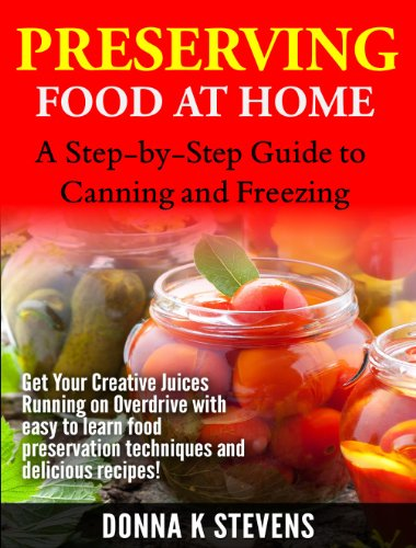 Free Kindle Book : Preserving Food at Home: A Step-by-Step Guide to Canning and Freezing