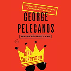 King Suckerman: A Novel | [George Pelecanos]
