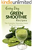 Green Smoothie Recipes: Healthy, Nutritious and Delicious Green Smoothie Recipes for Breakfast, Lunch, Dinner and More (Everyday Recipes Book 3) (English Edition)