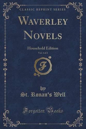 Waverley Novels, Vol. 1 of 2: Household Edition (Classic Reprint)