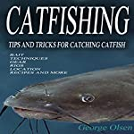 Catfishing: Tips and Tricks for Catching Catfish | George Olsen