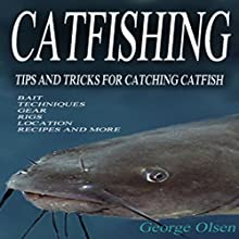 Catfishing: Tips and Tricks for Catching Catfish (       UNABRIDGED) by George Olsen Narrated by Dave Wright