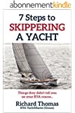7 Steps to Skippering a Yacht: Things they didn't tell you on your RYA Course (7 Steps to Sailing Book 2) (English Edition)