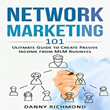Network Marketing 101: Ultimate Guide to Create Passive Income from MLM Business Audiobook by Danny Richmond Narrated by Anthony Appolito