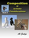 Composition & Artistic Considerations (Finely Focused Photography Books Book 8)