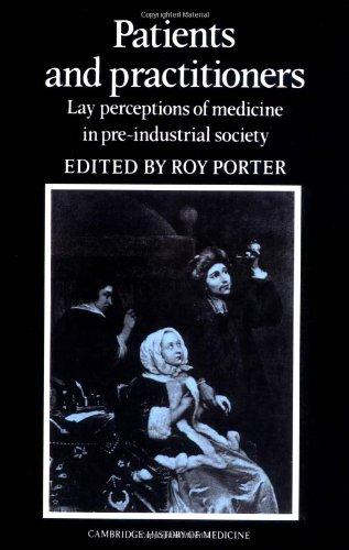 Patienten und Ärzte: Legen Sie Wahrnehmungen der Medizin in der vorindustriellen Gesellschaft (Cambridge Studien in der Geschichte der Medizin)
