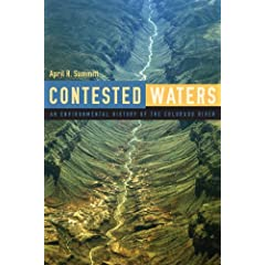 Contested Waters: An Environmental History of the Colorado River by April R. Summitt