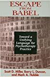 img - for Escape from Babel: Toward a Unifying Language for Psychotherapy Practice (Norton Professional Books (Paperback)) book / textbook / text book