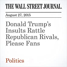 Donald Trump's Insults Rattle Republican Rivals, Please Fans (       UNABRIDGED) by Janet Hook, Reid J.Epstein Narrated by Alexander Quincy