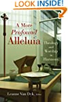 A More Profound Alleluia: Theology an...