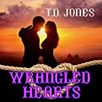 Wrangled Hearts | T. D. Jones