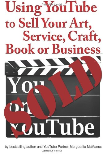 You, on YouTube: Using YouTube to Sell Your Art, Book, Craft, Business or Service