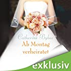 Ab Montag verheiratet (Eine Braut für jeden Tag 2) (       ungekürzt) von Catherine Bybee Gesprochen von: Uschi Hugo