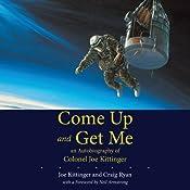 Come Up and Get Me: An Autobiography of Colonel Joe Kittinger | [Joe Kittinger, Craig Ryan]