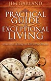 img - for The Practical Guide To Exceptional Living: Creating and Living The Life of Your Dreams book / textbook / text book