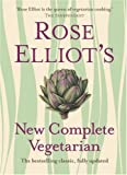 Rose Elliot's New Complete Vegetarian Rose Elliot